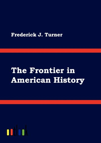 The Frontier in American History: Frederick J. Turner