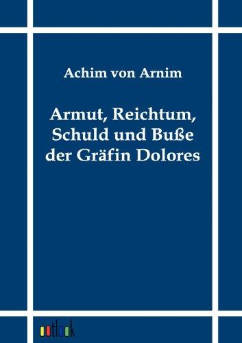 Armut, Reichtum, Schuld Und Bu E Der Gr Fin Dolores: Achim von Arnim