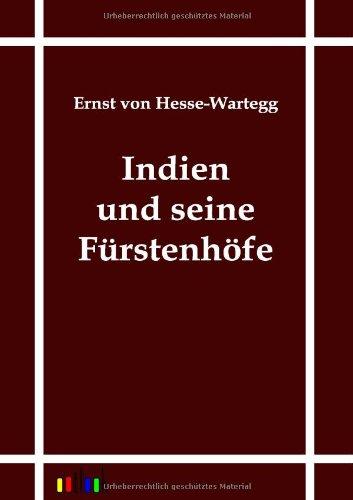 Indien und seine Fürstenhöfe: Ernst von Hesse-Wartegg