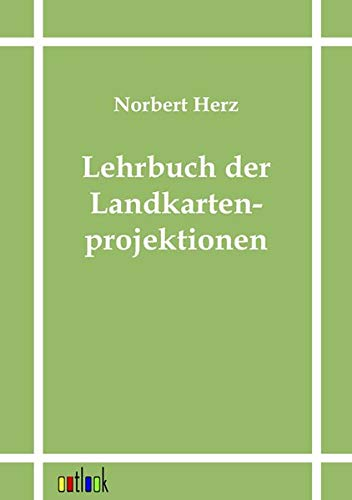 Lehrbuch der Landkartenprojektionen: Norbert Herz
