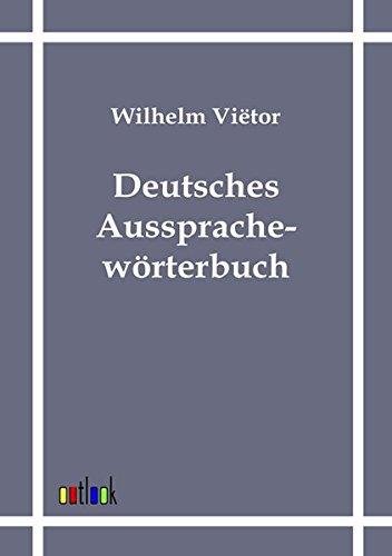Deutsches Aussprachewörterbuch: Wilhelm Vietor