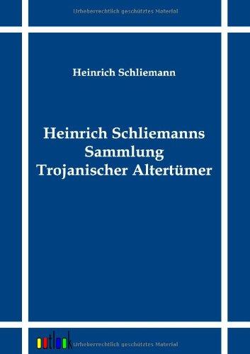 9783864031458: Heinrich Schliemanns Sammlung Trojanischer Altert�mer