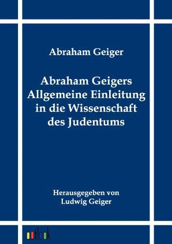 Abraham Geigers Allgemeine Einleitung in die Wissenschaft des Judentums (German Edition): Abraham ...