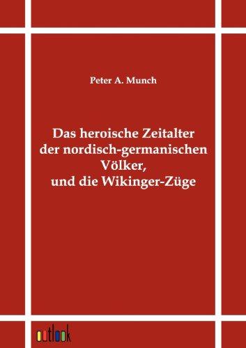 Das Heroische Zeitalter Der Nordisch-Germanischen V Lker, Und Die Wikinger-Z GE: Peter A. Munch