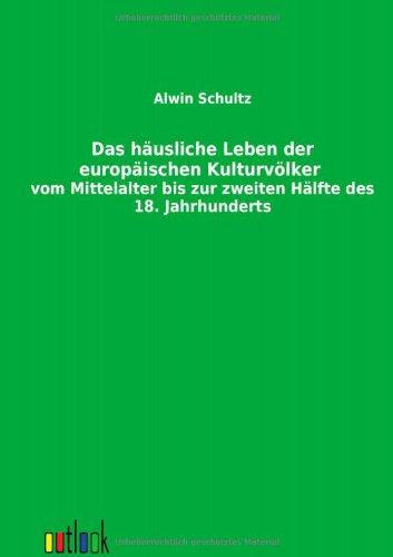 Das häusliche Leben der europäischen Kulturvölker vom Mittelalter bis zur zweiten H&...