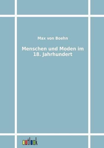 Menschen und Moden im 18. Jahrhundert: Max von Boehn