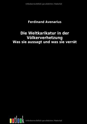 Die Weltkarikatur in der Völkerverhetzung: Ferdinand Avenarius