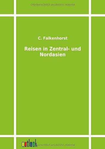 Reisen in Zentral- Und Nordasien: C. Falkenhorst