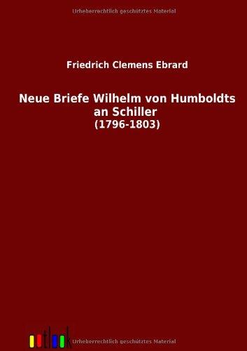 Neue Briefe Wilhelm Von Humboldts an Schiller (1796-1803)