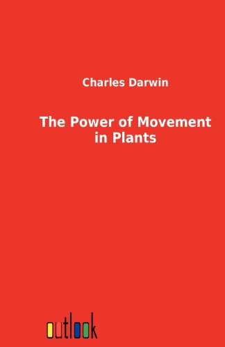 The Power of Movement in Plants: Charles Darwin