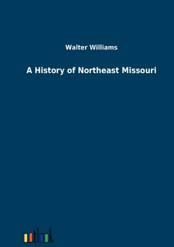A History of Northeast Missouri (German Edition) (3864034221) by Williams, Walter