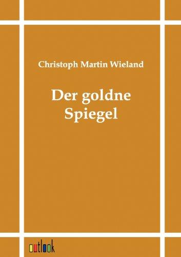 Der goldne Spiegel: Christoph Martin Wieland