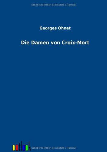 Die Damen von Croix-Mort: Georges Ohnet