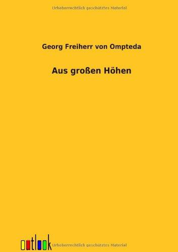 Aus Gro En H Hen: Georg Freiherr Von Ompteda