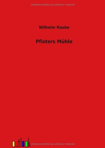 Pfisters Mühle: Wilhelm Raabe