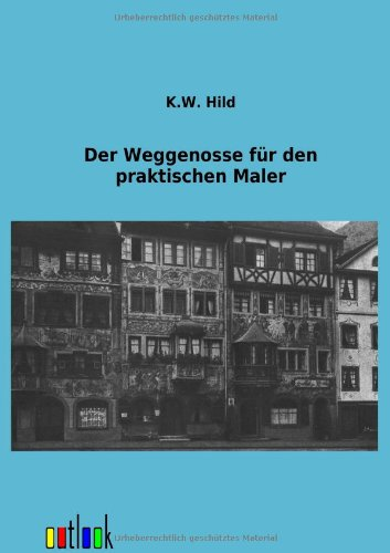 Der Weggenosse für den praktischen Maler: K. W. Hild