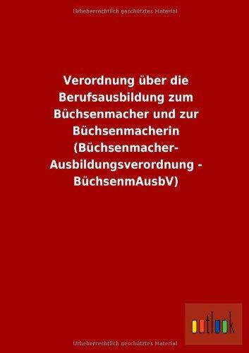 9783864038624: Verordnung über die Berufsausbildung zum Büchsenmacher und zur Büchsenmacherin (Büchsenmacher- Ausbildungsverordnung - BüchsenmAusbV)