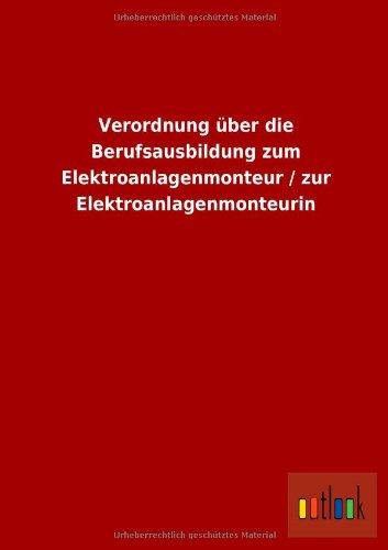 Verordnung über die Berufsausbildung zum Elektroanlagenmonteur /: ohne Autor