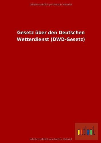 9783864039713: Gesetz über den Deutschen Wetterdienst (DWD-Gesetz) (German Edition)