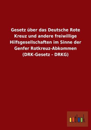 9783864039751: Gesetz �ber das Deutsche Rote Kreuz und andere freiwillige Hilfsgesellschaften im Sinne der Genfer Rotkreuz-Abkommen (DRK-Gesetz - DRKG)