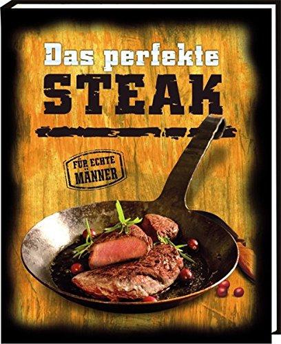 Das perfekte Steak: Für echte Männer: Andrea Verlag