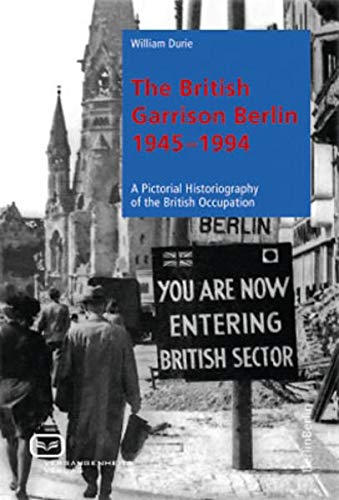 9783864080685: The British Garrison Berlin 1945-1994: A pictorial historiography of the British occupation