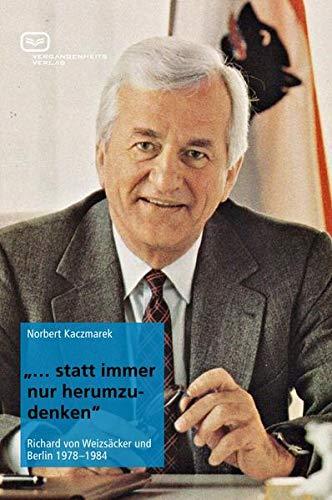 statt immer nur herumzudenken : Richard von Weizsäcker und Berlin 1978-1984 (Paperback): ...