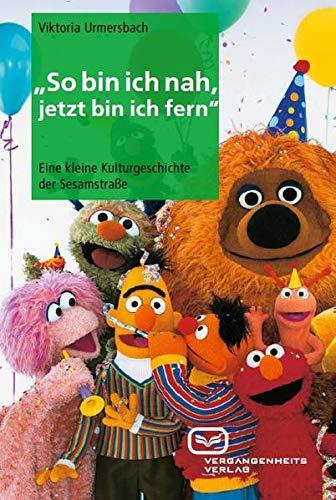 So bin ich nah, jetzt bin ich fern. Kleine Kulturgeschichte der Sesamstraße. - Von Viktoria Urmersbach. Berlin 2013.