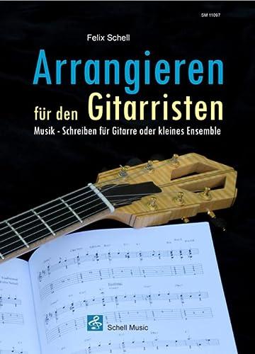 9783864110979: Arrangieren f�r den Gitarristen: Musik-Schreiben f�r Gitarre oder kleines Ensemble
