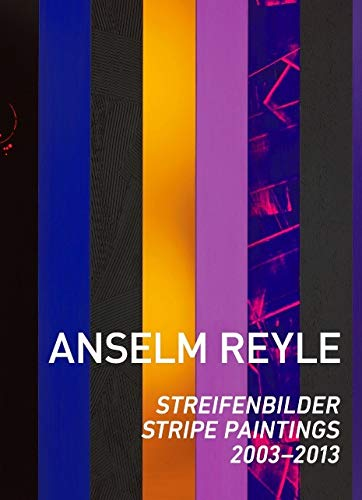 9783864421556: Anselm Reyle: Stripe Paintings: 2003-2013