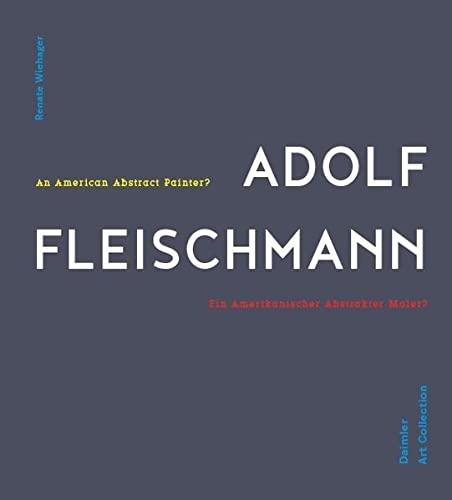 Adolf Fleischmann: Ein abstrakter amerikanischer Maler?: Renate Wiehager