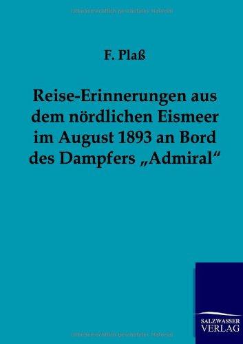 Reise-Erinnerungen Aus Dem N Rdlichen Eismeer Im August 1893 an Bord Des Dampfers Admiral: F. Pla