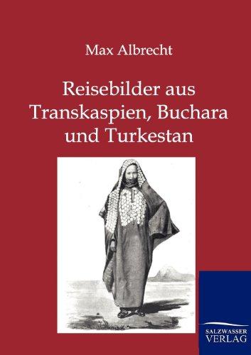 Reisebilder Aus Transkaspien, Buchara Und Turkestan (Paperback): Max Albrecht