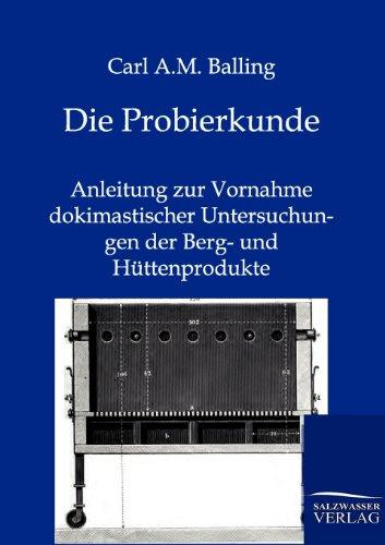 Die Probierkunde: Anleitung zur Vornahme dokimastischer Untersuchungen der Berg- und Hü...