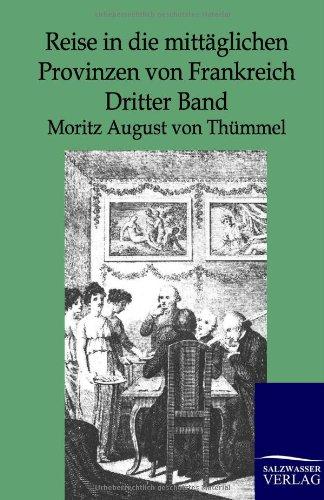 Reise in die mittäglichen Provinzen von Frankreich: Moritz August von Thümmel