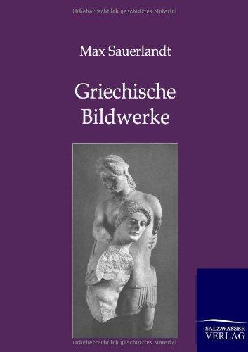 Griechische Bildwerke: Max Sauerlandt