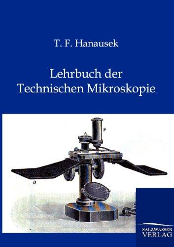 Lehrbuch Der Technischen Mikroskopie: T. F. Hanausek