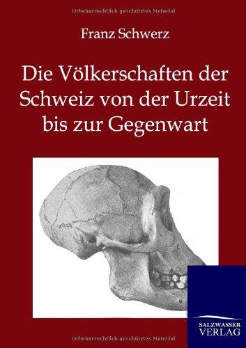 Die V Lkerschaften Der Schweiz Von Der Urzeit Bis Zur Gegenwart: Franz Schwerz