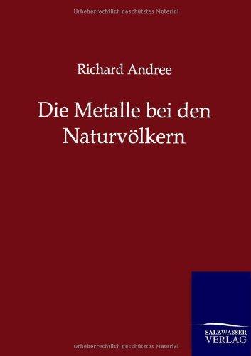 Die Metalle Bei Den Naturvolkern: Richard Andree