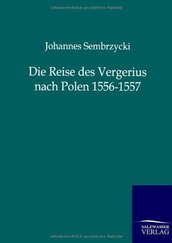 Die Reise Des Vergerius Nach Polen 1556-1557: Johannes Sembrzycki