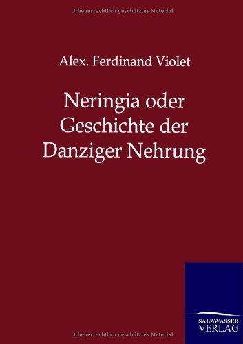 Neringia Oder Geschichte Der Danziger Nehrung: Alex. Ferdinand Violet