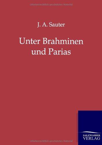 Unter Brahminen Und Parias (Paperback): J A Sauter