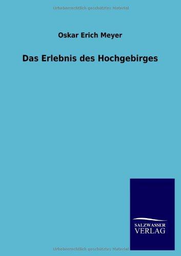 Das Erlebnis Des Hochgebirges: Oskar Erich Meyer