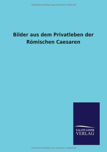 9783864448911: Bilder aus dem Privatleben der Römischen Caesaren (German Edition)