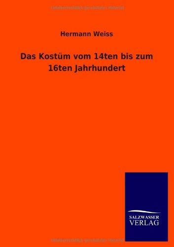 9783864449475: Das Kostüm vom 14ten bis zum 16ten Jahrhundert (German Edition)