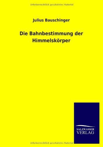 Die Bahnbestimmung Der Himmelsk Rper: Julius Bauschinger