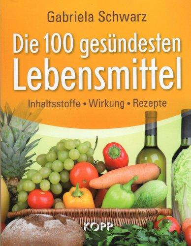 9783864450877: Die 100 gesündesten Lebensmittel - Inhaltsstoffe Wirkung Rezepte