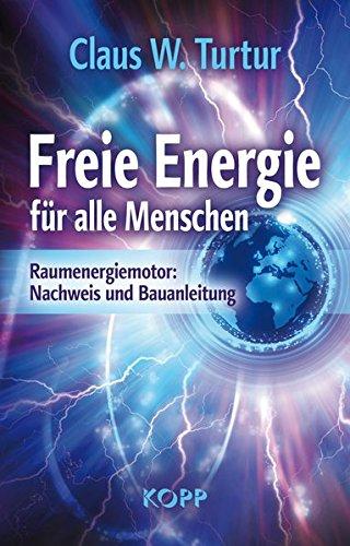 9783864451164: Freie Energie f�r alle Menschen: Raumenergiemotor: Nachweis und Bauanleitung