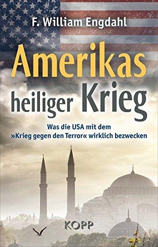 Amerikas heiliger Krieg: Was die USA mit: F. William Engdahl
