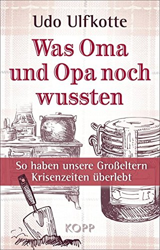 9783864452208: Was Oma und Opa noch wussten - Sonderausgabe: So haben unsere Großeltern Krisenzeiten überlebt